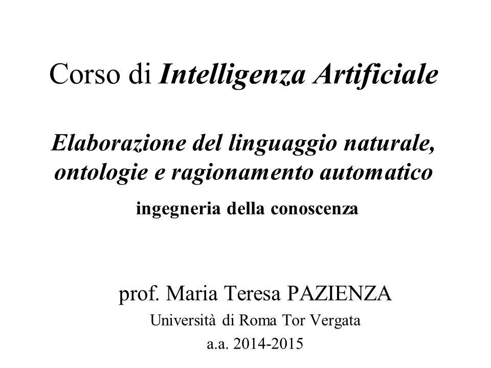 Corso di Intelligenza Artificiale Elaborazione del linguaggio naturale, ontologie e ragionamento automatico ingegneria della conoscenza prof. Maria Te