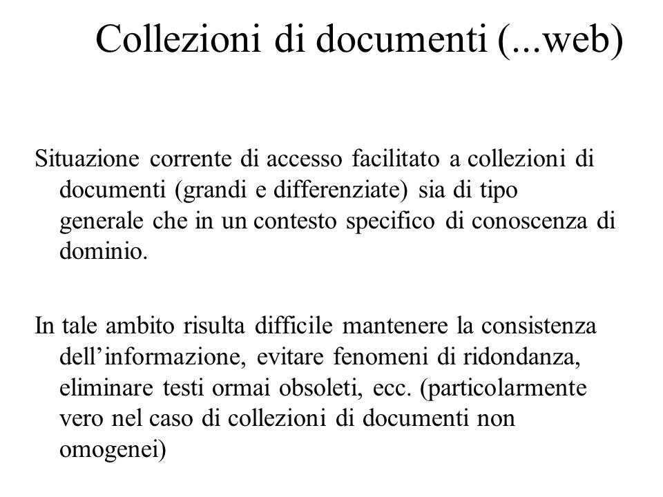 Collezioni di documenti (...web) Situazione corrente di accesso facilitato a collezioni di documenti (grandi e differenziate) sia di tipo generale che in un contesto specifico di conoscenza di dominio.
