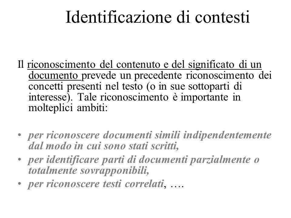 Identificazione di contesti Il riconoscimento del contenuto e del significato di un documento prevede un precedente riconoscimento dei concetti presenti nel testo (o in sue sottoparti di interesse).