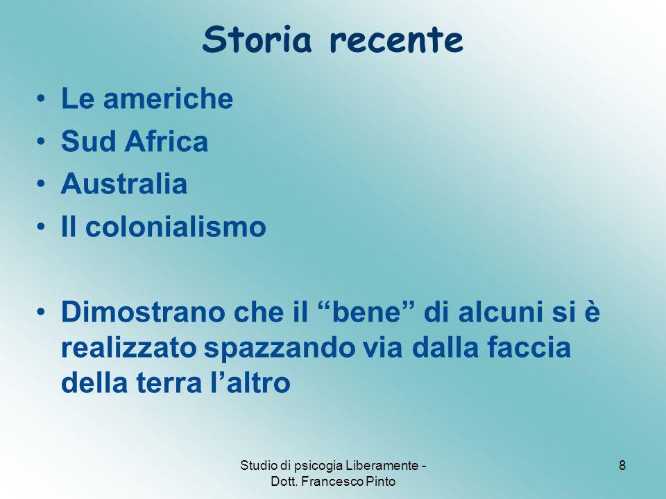 """Studio di psicogia Liberamente - Dott. Francesco Pinto 8 Storia recente Le americhe Sud Africa Australia Il colonialismo Dimostrano che il """"bene"""" di a"""