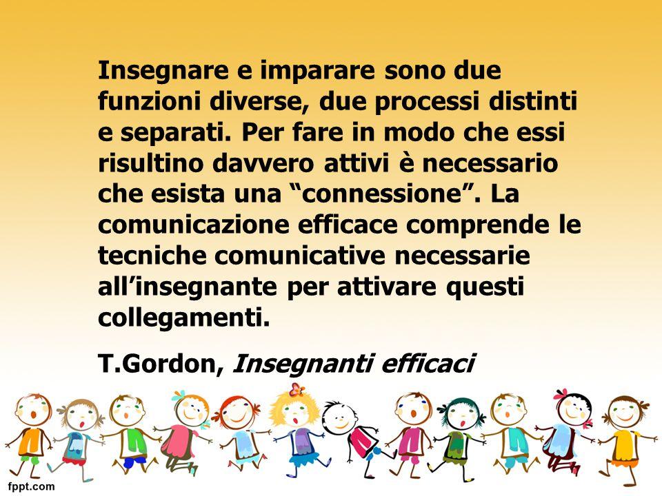 Insegnare e imparare sono due funzioni diverse, due processi distinti e separati. Per fare in modo che essi risultino davvero attivi è necessario che