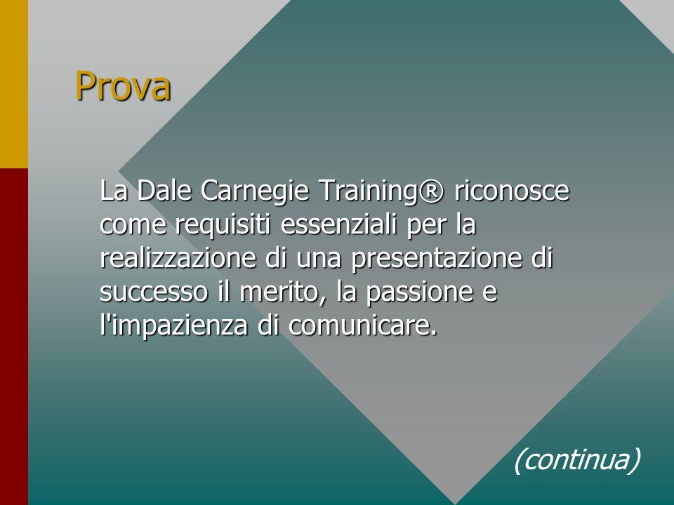 Prova La Dale Carnegie Training® riconosce come requisiti essenziali per la realizzazione di una presentazione di successo il merito, la passione e l impazienza di comunicare.