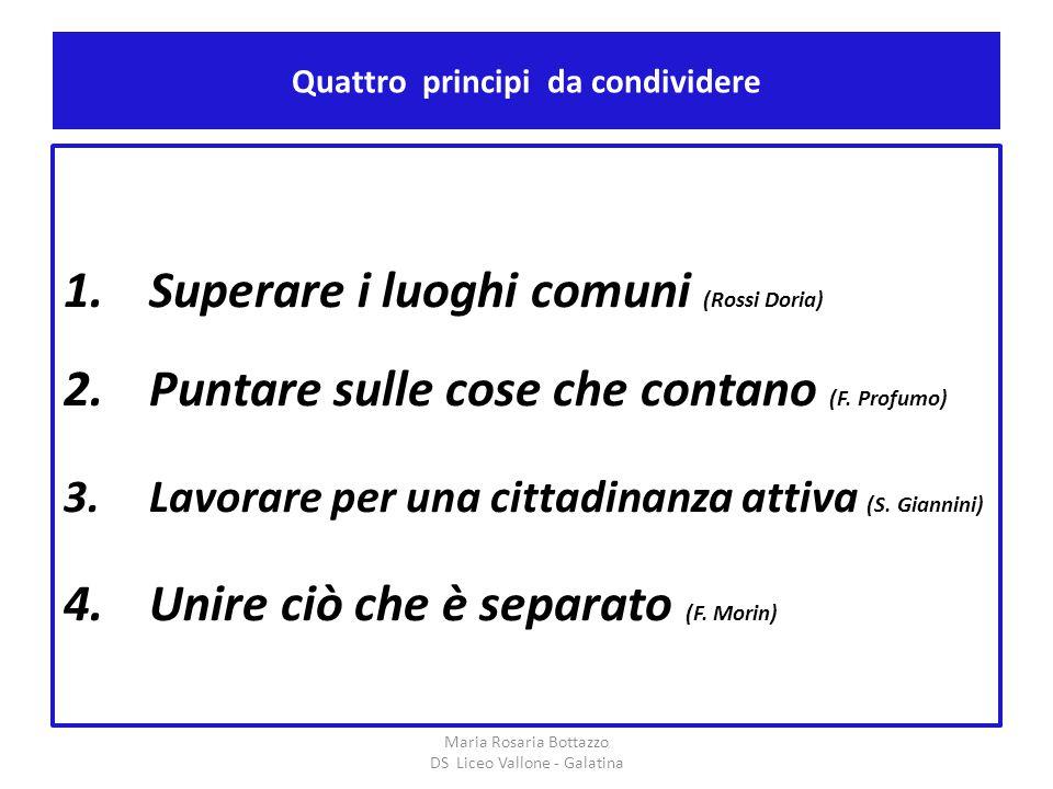 Quattro principi da condividere 1.Superare i luoghi comuni (Rossi Doria) 2.Puntare sulle cose che contano (F. Profumo) 3.Lavorare per una cittadinanza