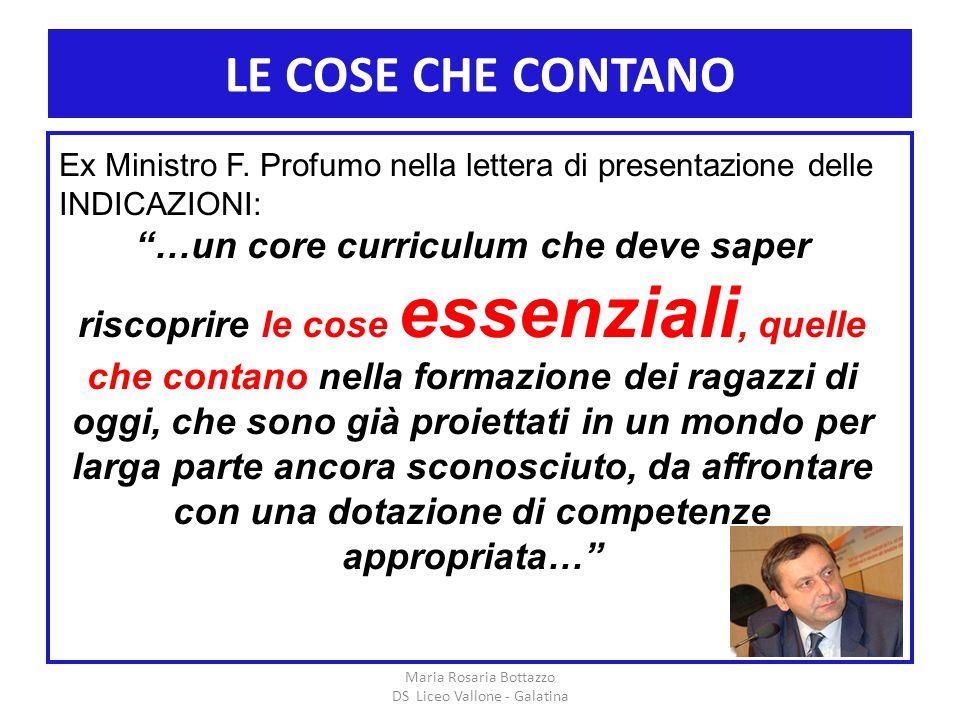 """LE COSE CHE CONTANO Maria Rosaria Bottazzo DS Liceo Vallone - Galatina Ex Ministro F. Profumo nella lettera di presentazione delle INDICAZIONI: """"…un c"""