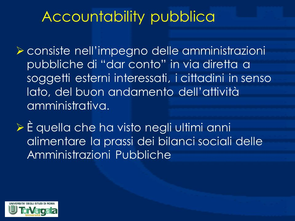 """Accountability pubblica  consiste nell'impegno delle amministrazioni pubbliche di """"dar conto"""" in via diretta a soggetti esterni interessati, i cittad"""