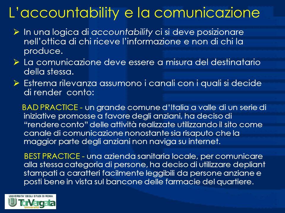 L'accountability e la comunicazione  In una logica di accountability ci si deve posizionare nell'ottica di chi riceve l'informazione e non di chi la produce.