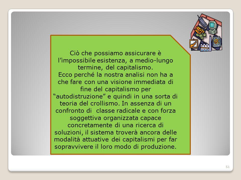 51 Ciò che possiamo assicurare è l'impossibile esistenza, a medio-lungo termine, del capitalismo.