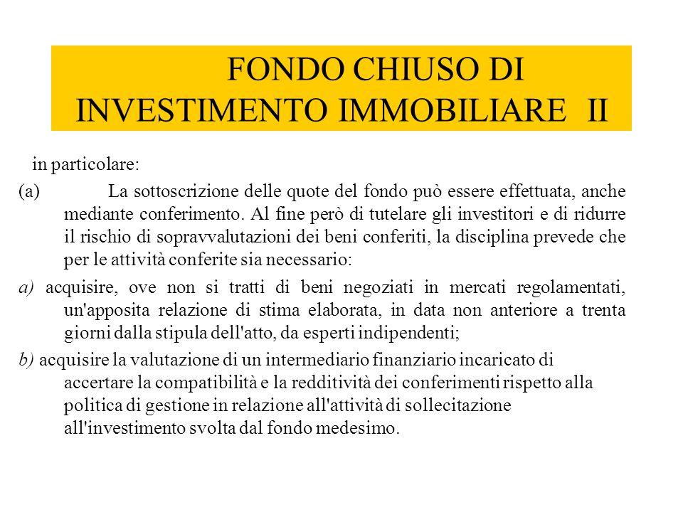FONDO CHIUSO DI INVESTIMENTO IMMOBILIARE II in particolare: (a) La sottoscrizione delle quote del fondo può essere effettuata, anche mediante conferim