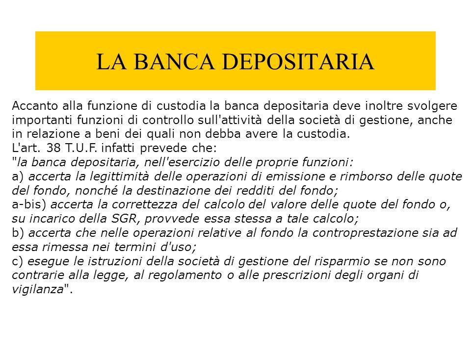 LA BANCA DEPOSITARIA Accanto alla funzione di custodia la banca depositaria deve inoltre svolgere importanti funzioni di controllo sull'attività della