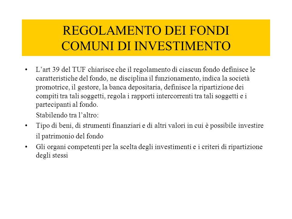 REGOLAMENTO DEI FONDI COMUNI DI INVESTIMENTO L'art 39 del TUF chiarisce che il regolamento di ciascun fondo definisce le caratteristiche del fondo, ne