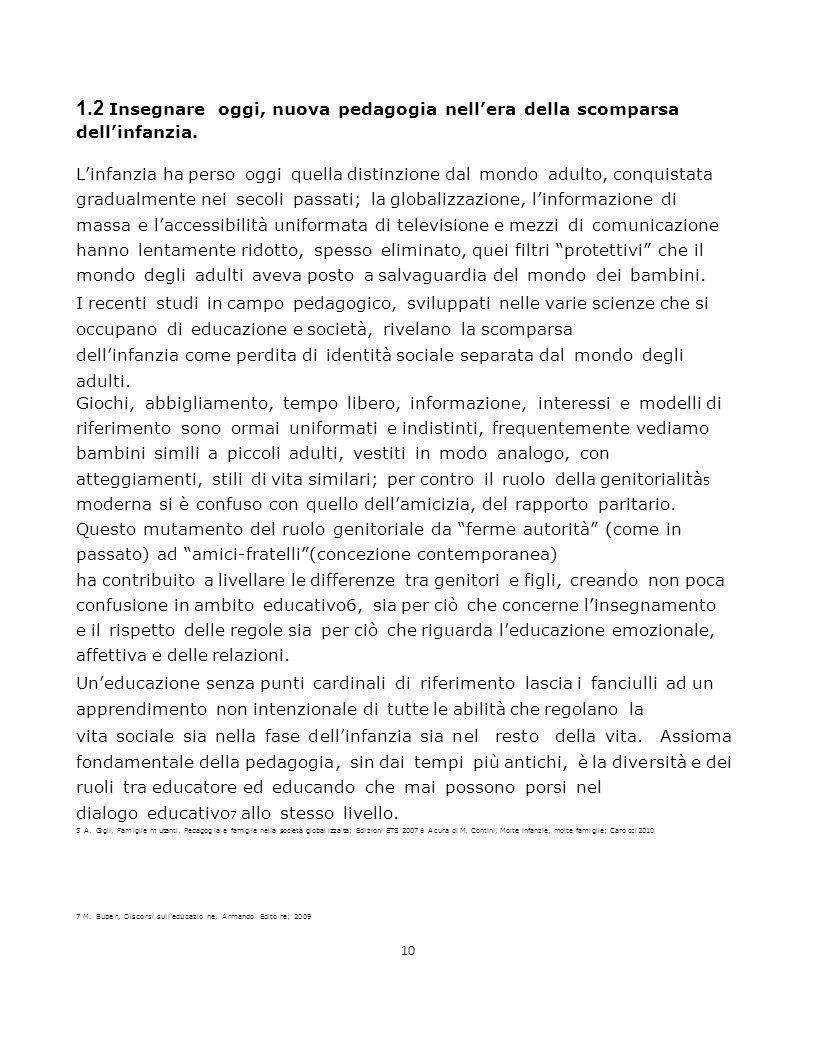 7 M. Bube r, Disco rsi sull'educazio ne, Armando Edito re; 2009 10 1.2 Insegnare oggi, nuova pedagogia nell'era della scomparsa dell'infanzia. L'infan