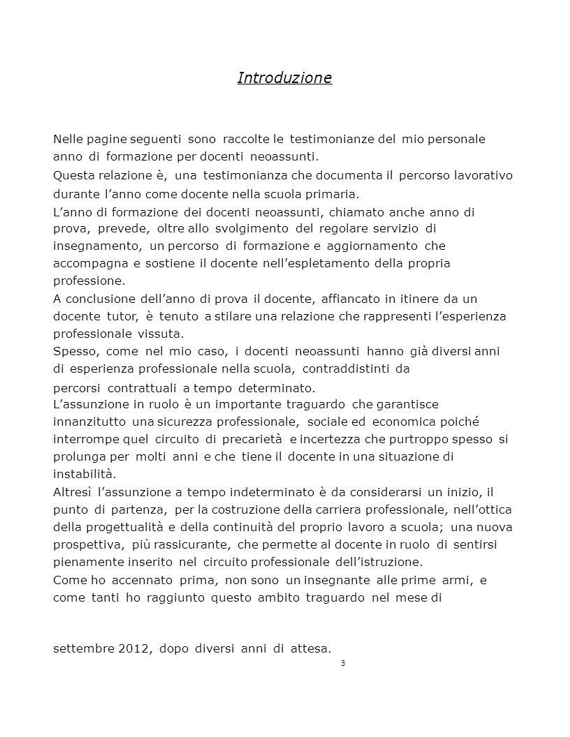 4 Il mio percorso professionale prende avvio nel 2005, dopo aver superato i vari concorsi per l'abilitazione all'insegnamento nella Scuola Primaria e d' Infanzia, anno in cui ho iniziato a svolgere la professione di docente nella scuola primaria in provincia di Milano, avendo comunque esperienze lavorative diverse in altri campi.