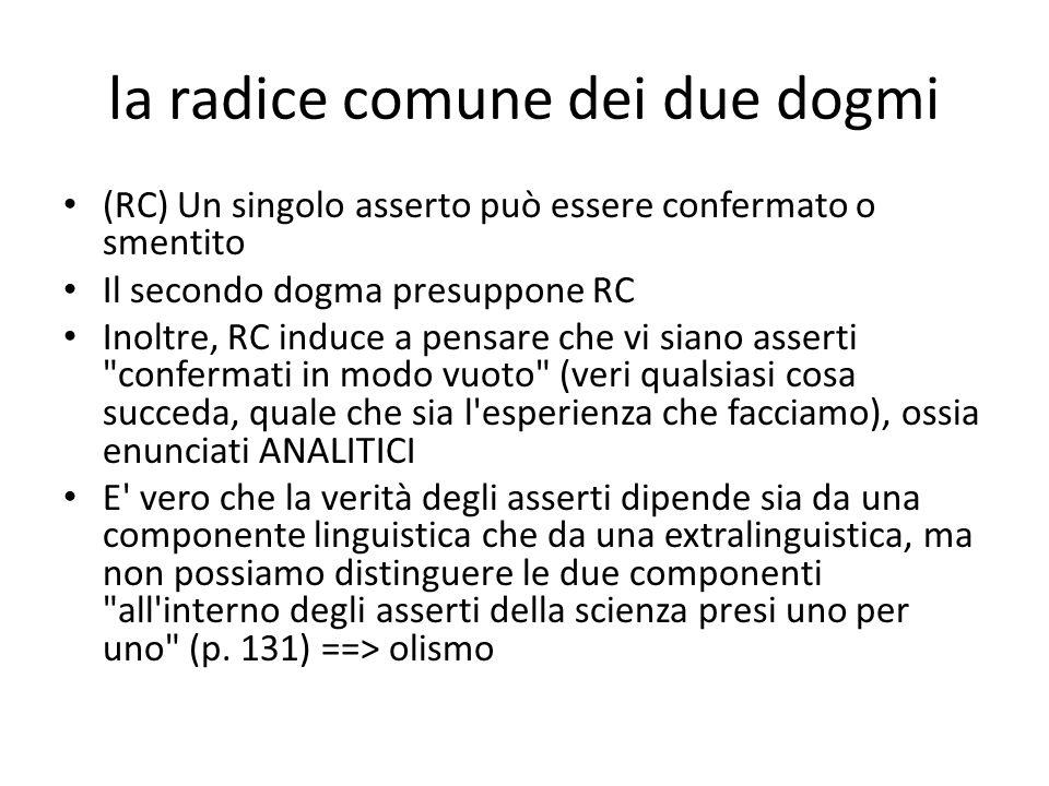 la radice comune dei due dogmi (RC) Un singolo asserto può essere confermato o smentito Il secondo dogma presuppone RC Inoltre, RC induce a pensare ch