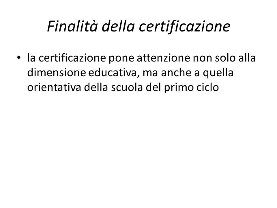Finalità della certificazione la certificazione pone attenzione non solo alla dimensione educativa, ma anche a quella orientativa della scuola del pri