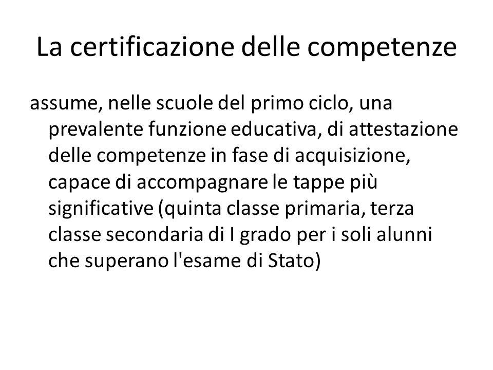 La certificazione delle competenze assume, nelle scuole del primo ciclo, una prevalente funzione educativa, di attestazione delle competenze in fase d