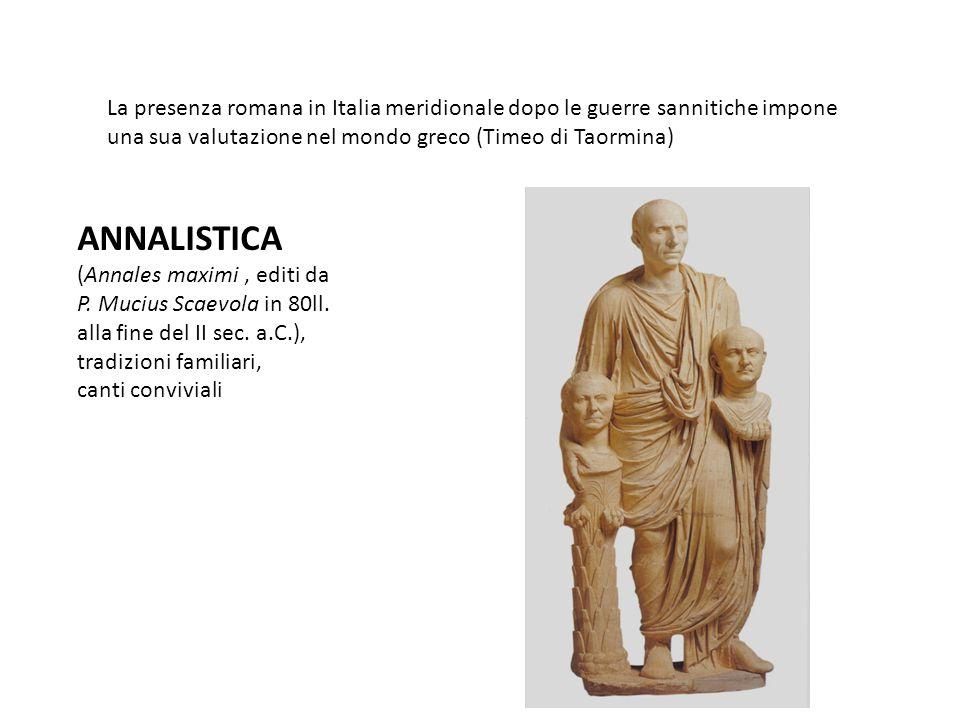 La presenza romana in Italia meridionale dopo le guerre sannitiche impone una sua valutazione nel mondo greco (Timeo di Taormina) ANNALISTICA (Annales maximi, editi da P.