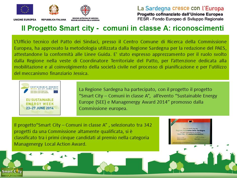 Il Progetto Smart city - comuni in classe A: riconoscimenti Il progetto Smart City – Comuni in classe A , selezionato tra 342 progetti da una Commissione altamente qualificata, si è classificato tra i primi cinque candidati al premio nella categoria Managenergy Local Action Award.