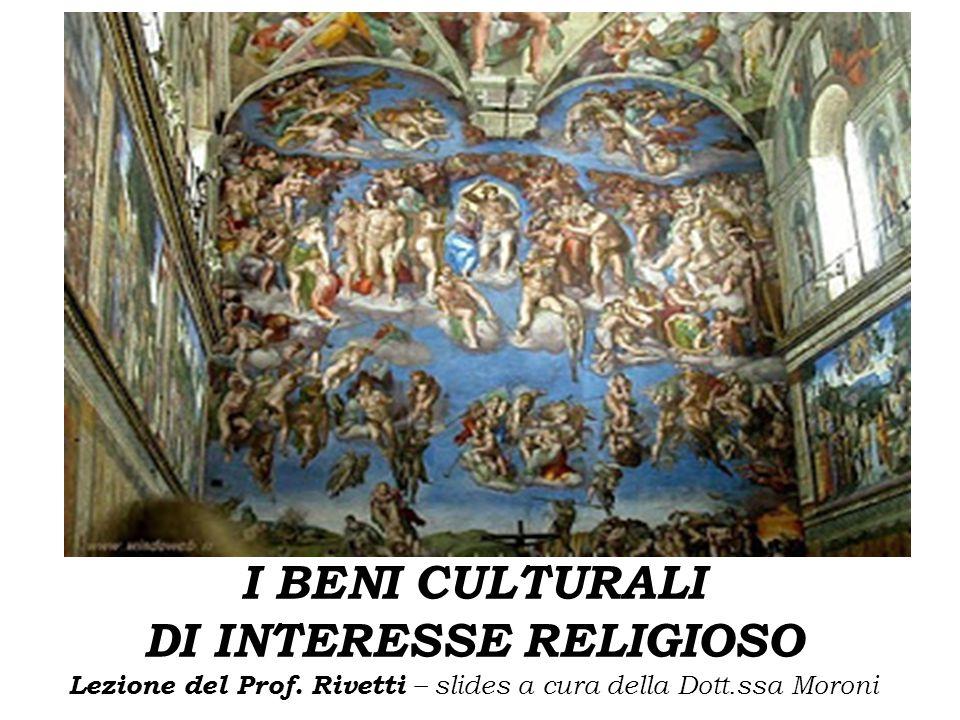 I BENI CULTURALI DI INTERESSE RELIGIOSO Lezione del Prof. Rivetti – slides a cura della Dott.ssa Moroni