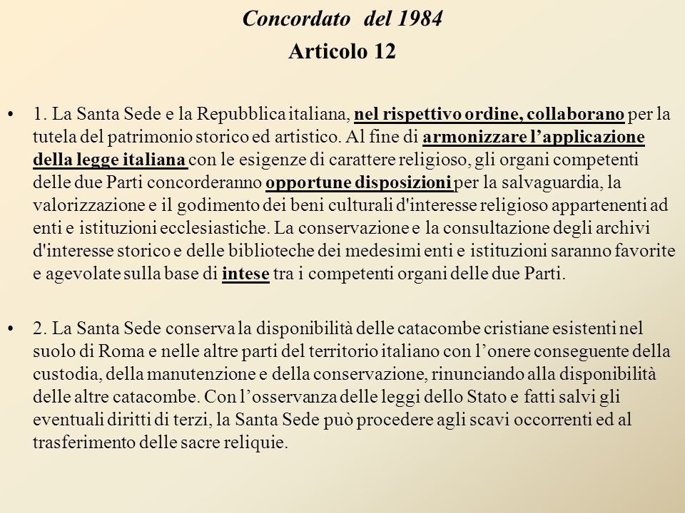 Concordato del 1984 Articolo 12 1. La Santa Sede e la Repubblica italiana, nel rispettivo ordine, collaborano per la tutela del patrimonio storico ed
