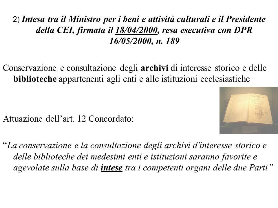2) Intesa tra il Ministro per i beni e attività culturali e il Presidente della CEI, firmata il 18/04/2000, resa esecutiva con DPR 16/05/2000, n. 189