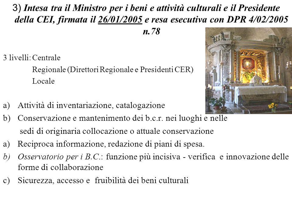 3) Intesa tra il Ministro per i beni e attività culturali e il Presidente della CEI, firmata il 26/01/2005 e resa esecutiva con DPR 4/02/2005 n.78 3 l