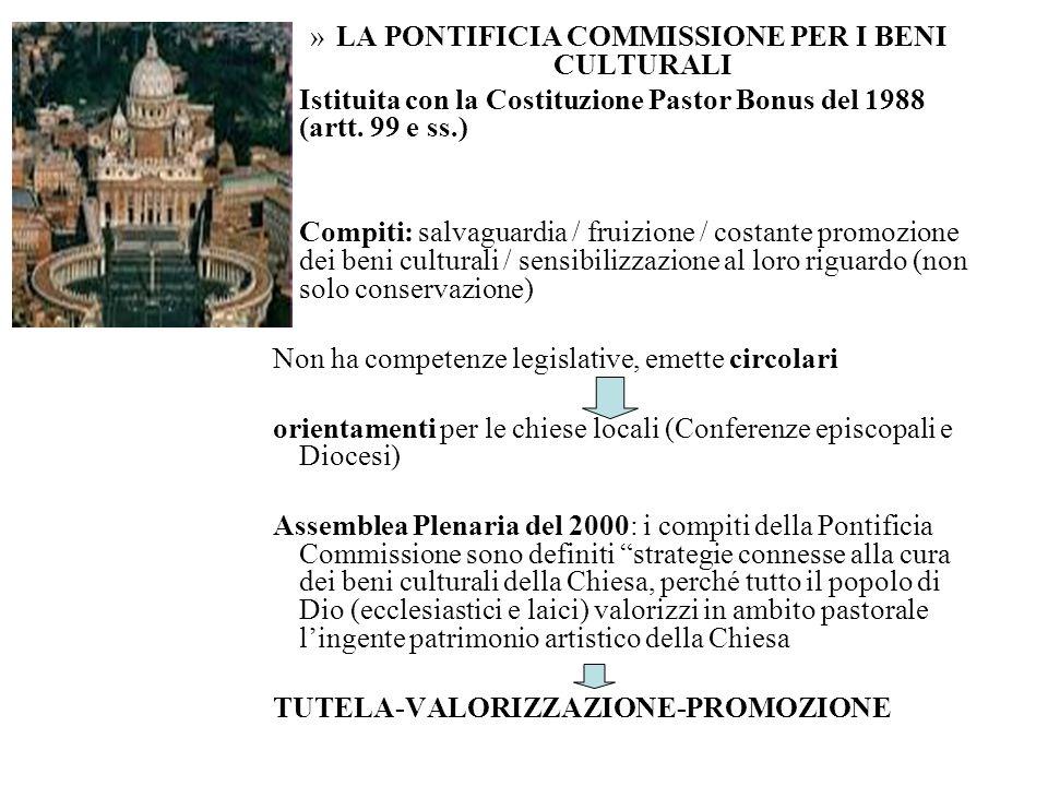 »LA PONTIFICIA COMMISSIONE PER I BENI CULTURALI Istituita con la Costituzione Pastor Bonus del 1988 (artt. 99 e ss.) Compiti: salvaguardia / fruizione