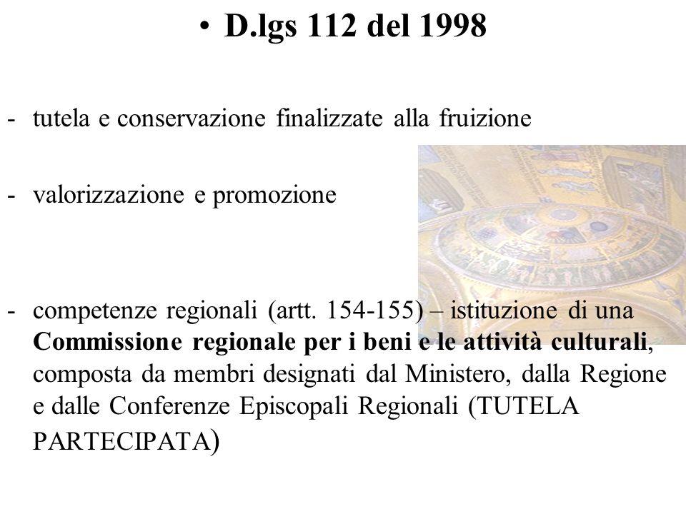 D.lgs 112 del 1998 -tutela e conservazione finalizzate alla fruizione -valorizzazione e promozione -competenze regionali (artt. 154-155) – istituzione