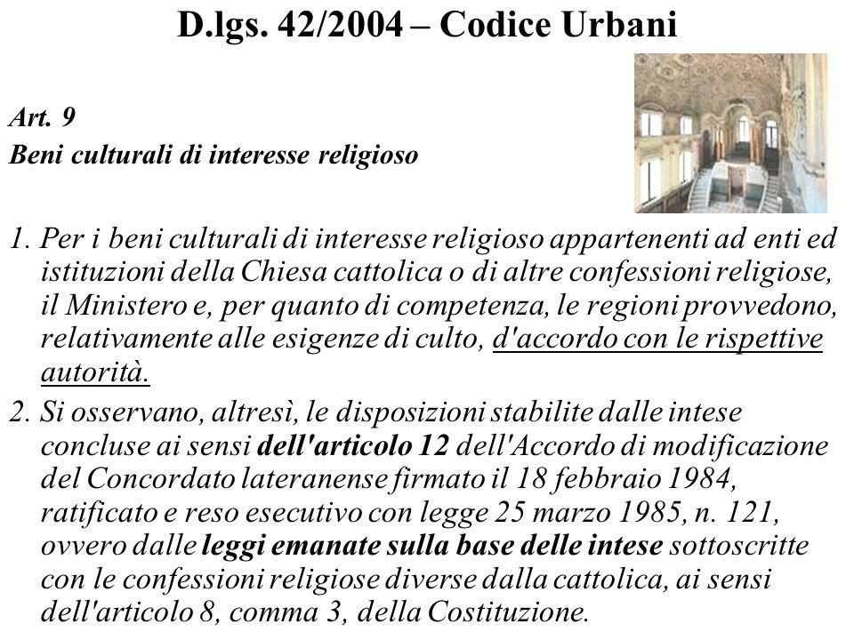D.lgs. 42/2004 – Codice Urbani Art. 9 Beni culturali di interesse religioso 1. Per i beni culturali di interesse religioso appartenenti ad enti ed ist