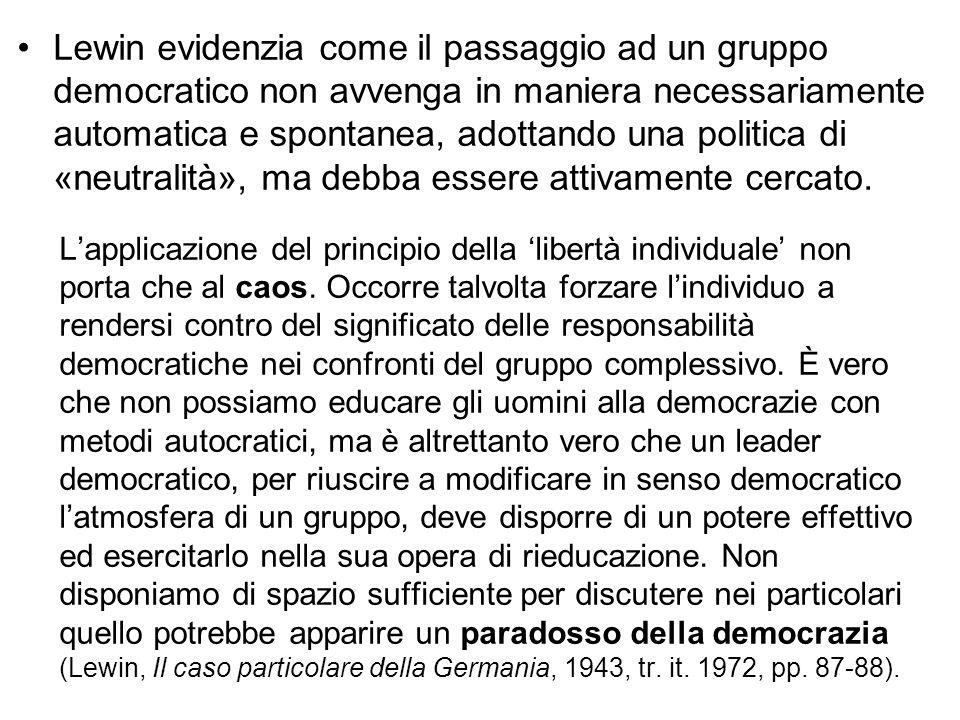 Lewin evidenzia come il passaggio ad un gruppo democratico non avvenga in maniera necessariamente automatica e spontanea, adottando una politica di «n