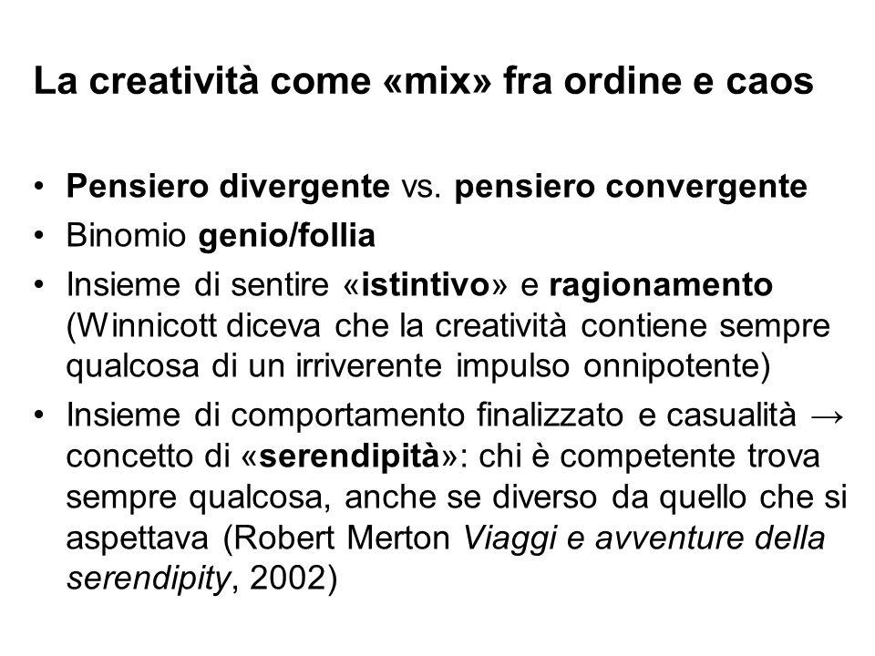 La creatività come «mix» fra ordine e caos Pensiero divergente vs. pensiero convergente Binomio genio/follia Insieme di sentire «istintivo» e ragionam