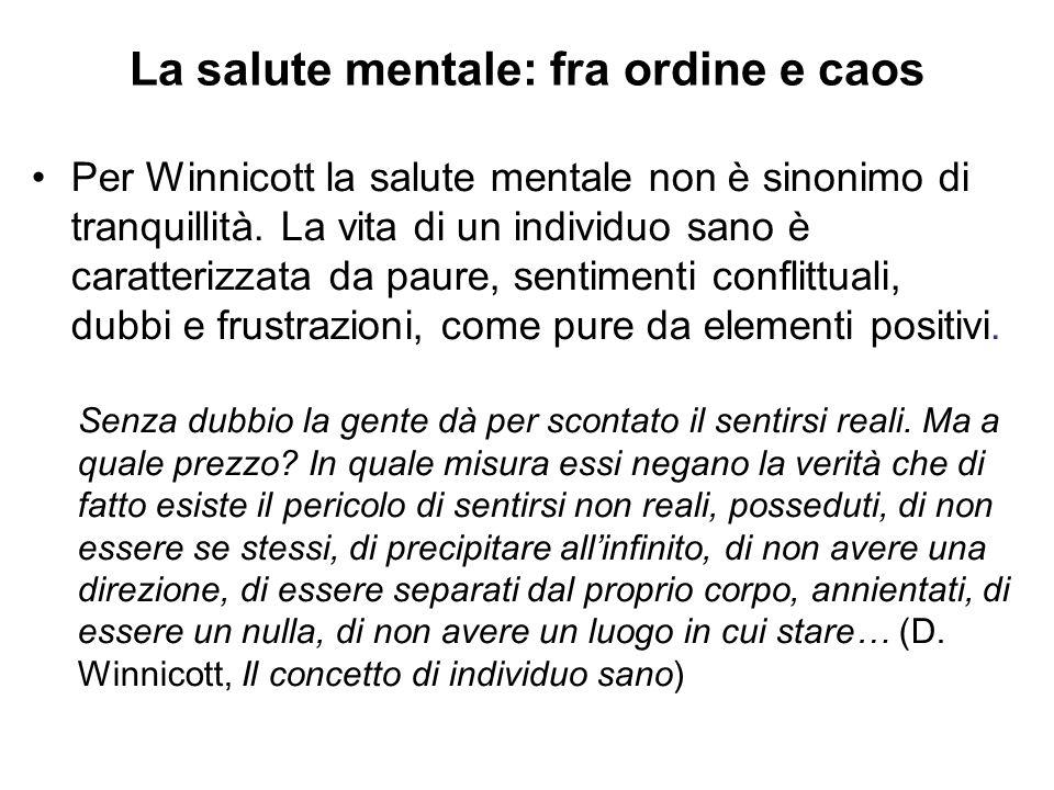 Per Winnicott la salute mentale non è sinonimo di tranquillità. La vita di un individuo sano è caratterizzata da paure, sentimenti conflittuali, dubbi