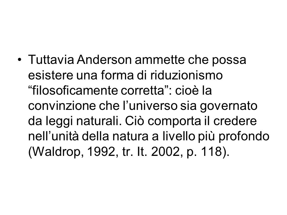 """Tuttavia Anderson ammette che possa esistere una forma di riduzionismo """"filosoficamente corretta"""": cioè la convinzione che l'universo sia governato da"""