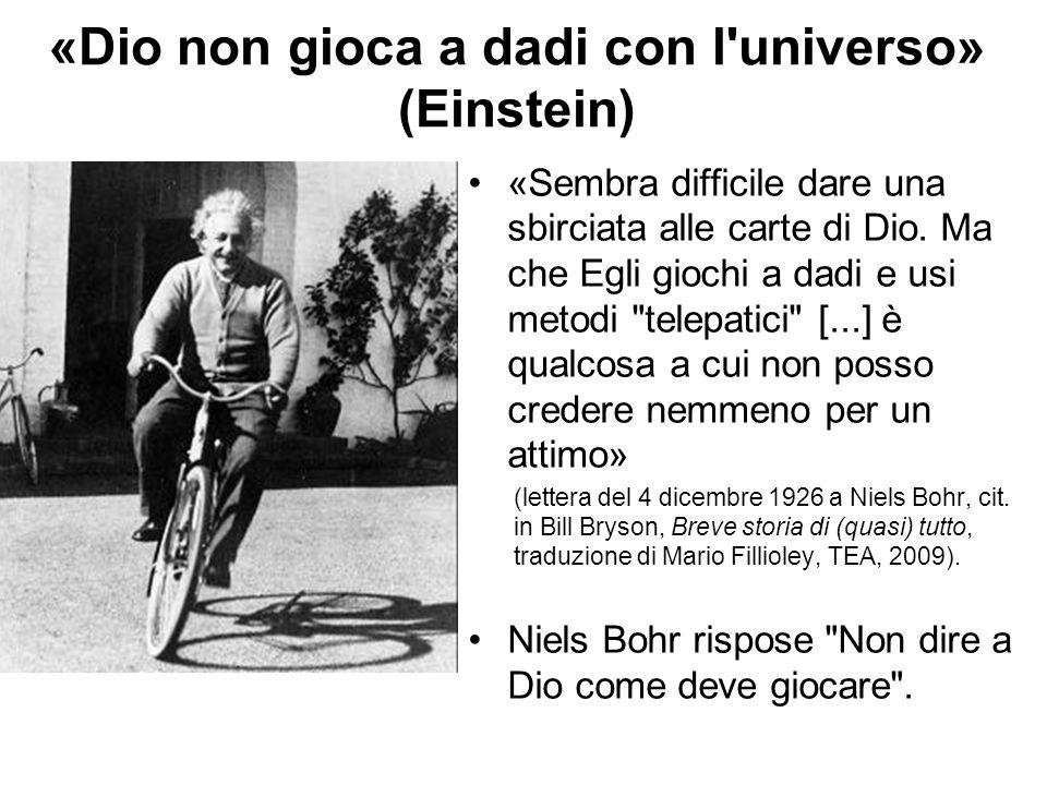 «Dio non gioca a dadi con l'universo» (Einstein) «Sembra difficile dare una sbirciata alle carte di Dio. Ma che Egli giochi a dadi e usi metodi