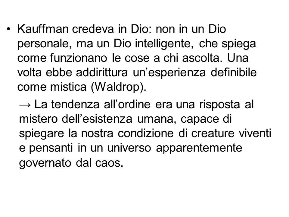 Kauffman credeva in Dio: non in un Dio personale, ma un Dio intelligente, che spiega come funzionano le cose a chi ascolta. Una volta ebbe addirittura