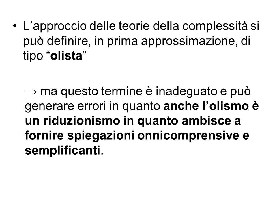 """L'approccio delle teorie della complessità si può definire, in prima approssimazione, di tipo """"olista"""" → ma questo termine è inadeguato e può generare"""