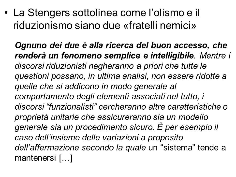 La Stengers sottolinea come l'olismo e il riduzionismo siano due «fratelli nemici» Ognuno dei due è alla ricerca del buon accesso, che renderà un feno