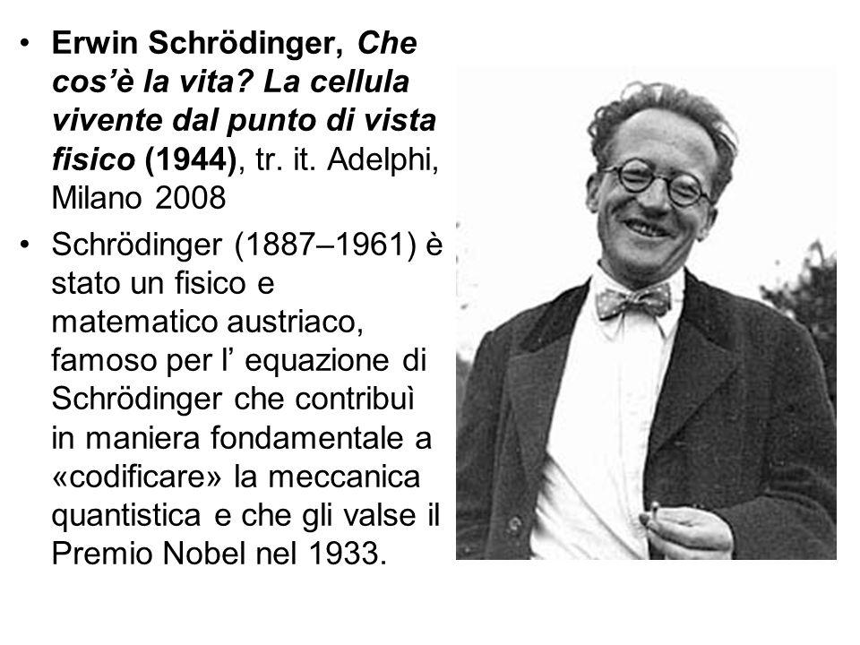 Erwin Schrödinger, Che cos'è la vita? La cellula vivente dal punto di vista fisico (1944), tr. it. Adelphi, Milano 2008 Schrödinger (1887–1961) è stat