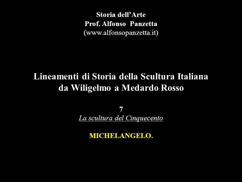 Lineamenti di Storia della Scultura Italiana da Wiligelmo a Medardo Rosso 7 La scultura del Cinquecento MICHELANGELO. Storia dell'Arte Prof. Alfonso P