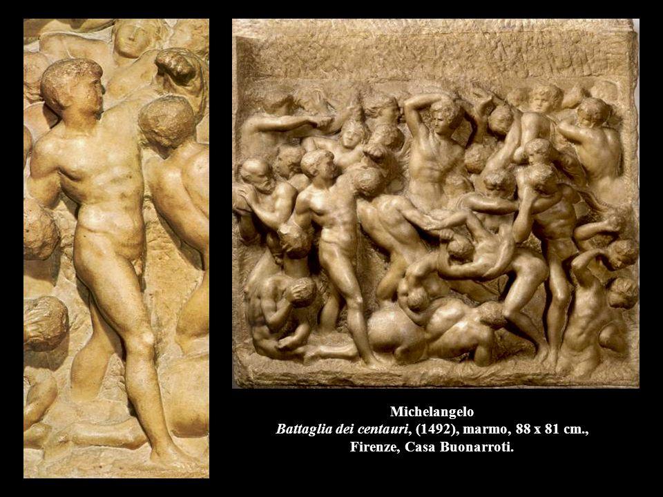 Michelangelo Battaglia dei centauri, (1492), marmo, 88 x 81 cm., Firenze, Casa Buonarroti.
