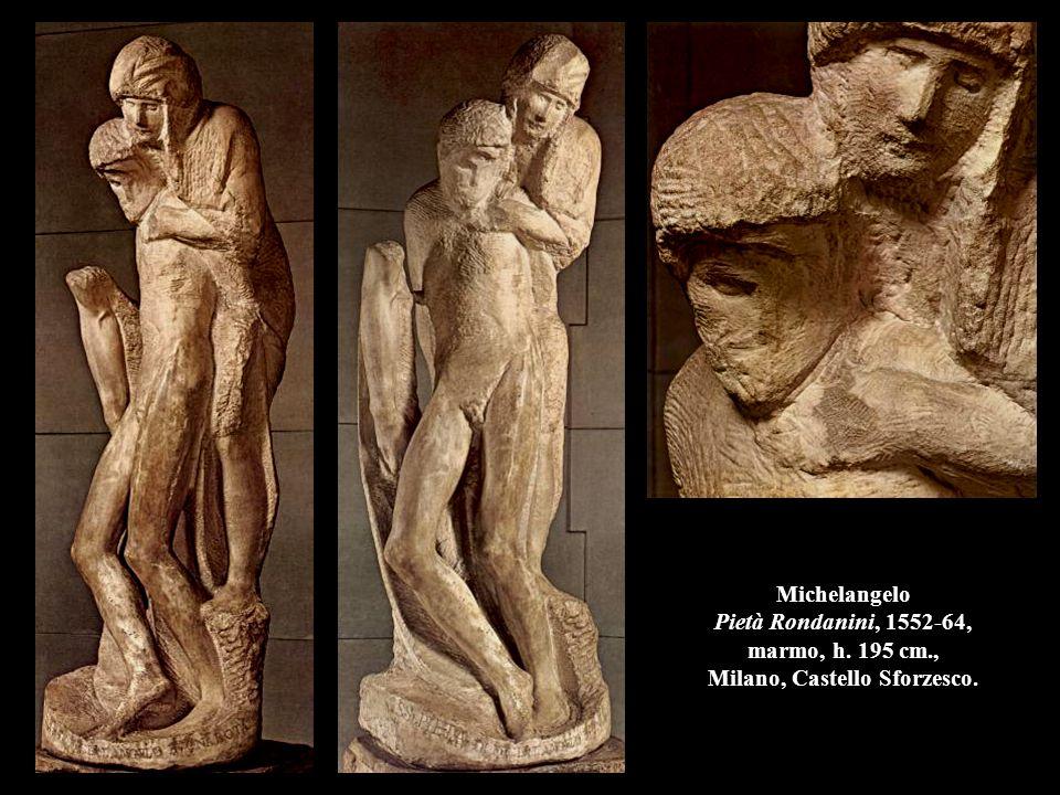 Michelangelo Pietà Rondanini, 1552-64, marmo, h. 195 cm., Milano, Castello Sforzesco.