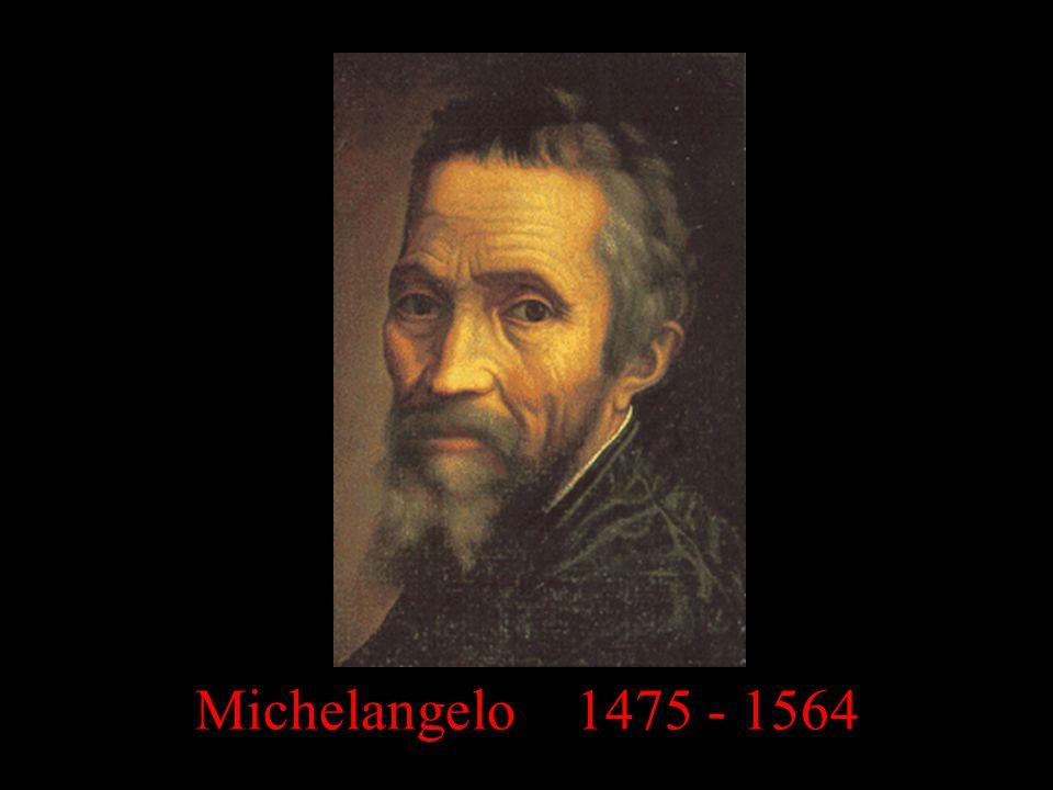 Michelangelo 1475 - 1564