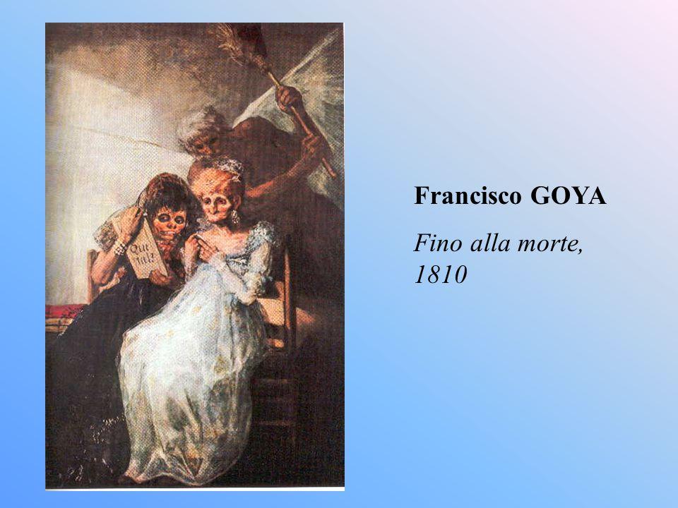 Francisco GOYA Fino alla morte, 1810