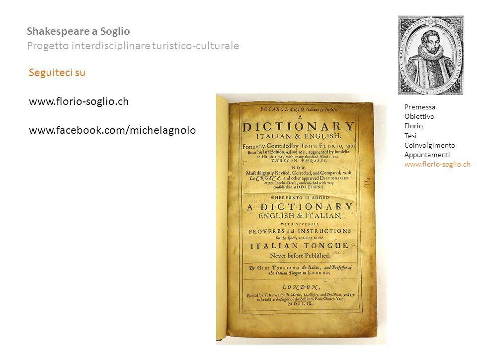 Shakespeare a Soglio Progetto interdisciplinare turistico-culturale Seguiteci su www.florio-soglio.ch www.facebook.com/michelagnolo Premessa Obiettivo