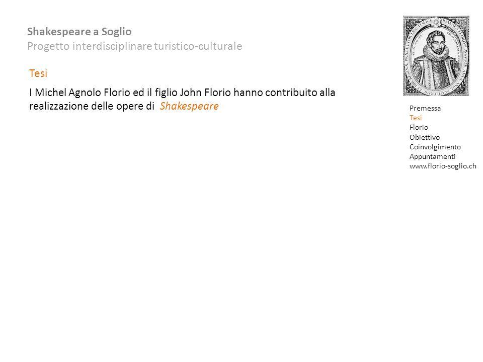 Shakespeare a Soglio Progetto interdisciplinare turistico-culturale I Michel Agnolo Florio ed il figlio John Florio hanno contribuito alla realizzazio