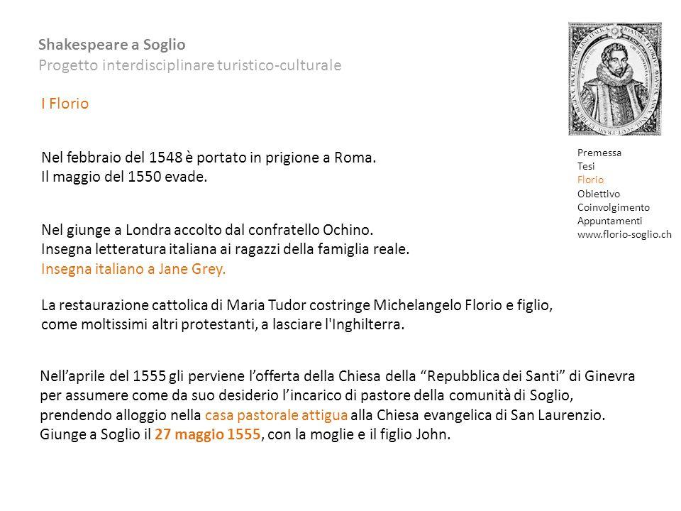 Shakespeare a Soglio Progetto interdisciplinare turistico-culturale Nel febbraio del 1548 è portato in prigione a Roma. Il maggio del 1550 evade. Nel