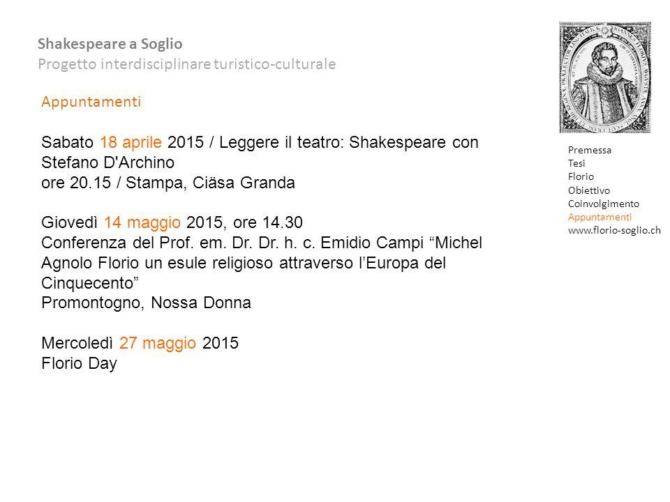 Shakespeare a Soglio Progetto interdisciplinare turistico-culturale Premessa Tesi Florio Obiettivo Coinvolgimento Appuntamenti www.florio-soglio.ch Ap