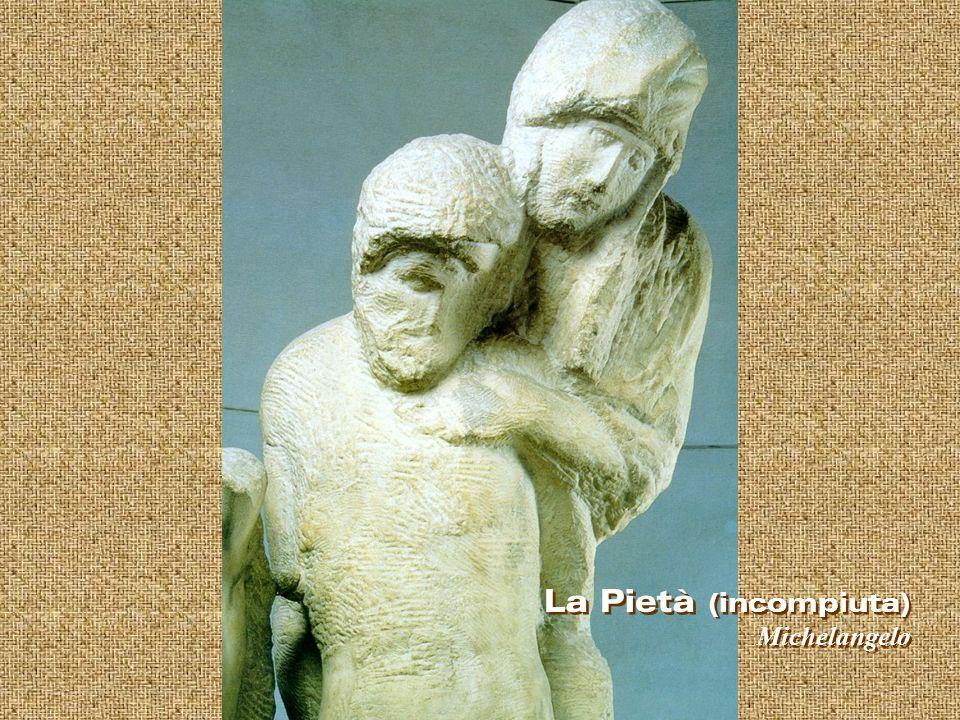 La Pietà (incompiuta) Michelangelo