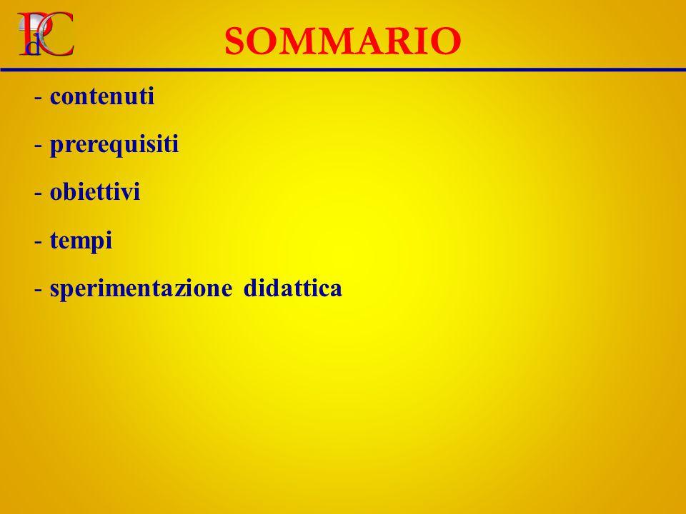 SOMMARIO - contenuti - prerequisiti - obiettivi - tempi - sperimentazione didattica