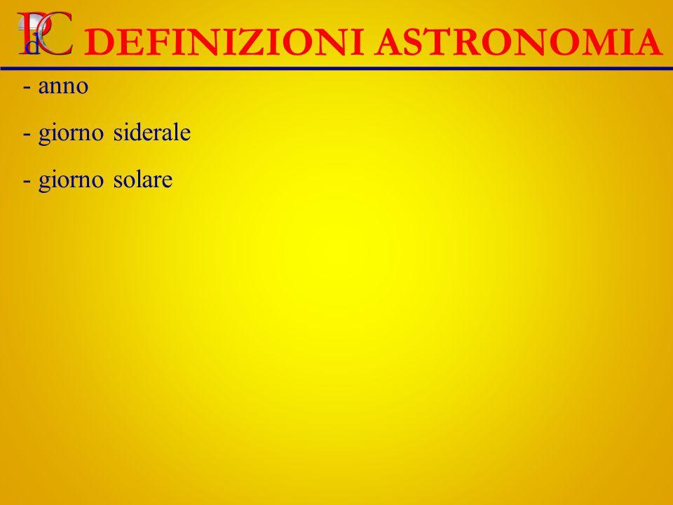 DEFINIZIONI ASTRONOMIA - anno - giorno siderale - giorno solare