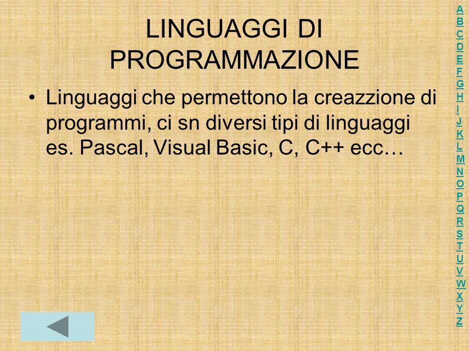 LINGUAGGI DI PROGRAMMAZIONE Linguaggi che permettono la creazzione di programmi, ci sn diversi tipi di linguaggi es. Pascal, Visual Basic, C, C++ ecc…